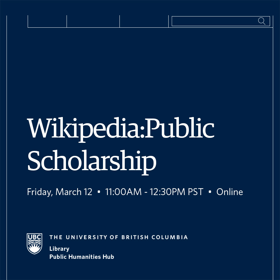 Event details in white text on dark blue background. Wikipedia as Public Scholarship, Friday March 12, 11am - 12:30 pm PST, co-hosted by UBC Library and UBC Public Humanities Hub.