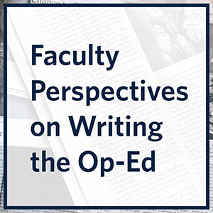 """Faculty Perspectives on Writing the Op-Ed"" in dark blue text, overlaid on a background with faded text and images of a newspaper page"